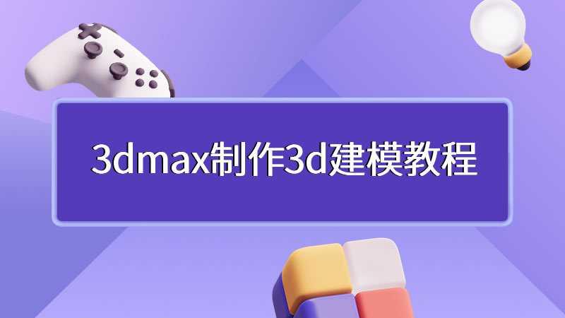 3dmax制作3d建模教程